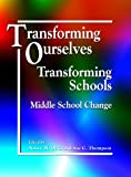 Transforming Ourselves, Transforming Schools : Middle School Change, Nancy Doda, Sue Carol Thompson, 1560901330