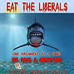 Eat the Liberals!: A Pocket Guide to Debating the Political Left | Paul Ibbetson