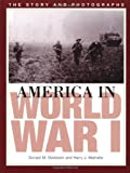 America in World War I, Donald M. Goldstein and Harry J. Maihafer, 1574886150