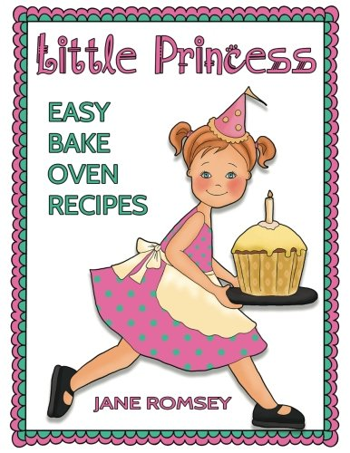 Little Princess Easy Bake Oven Recipes: 64 Easy Bake Oven Recipes for Girls ()