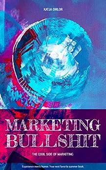 Marketing Bullshit - The Cool Side of Marketing: Experience meets humor (English Edition) by [Omlor, Katja]