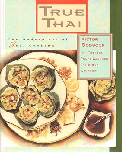 True Thai: The Modern Art of Thai Cooking by Victor Sodsook