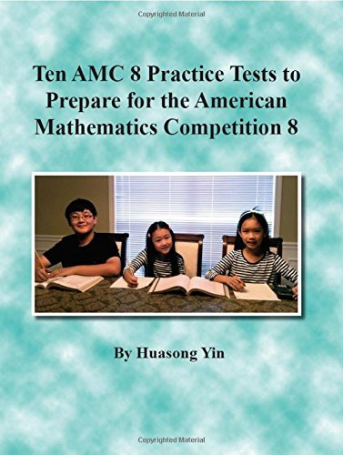 Ten AMC 8 Practice Tests to Prepare for the American Mathematics  Competition 8 by Huasong Yin (2015-08-02)