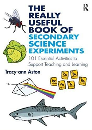 The Really Useful Book of Secondary Science Experiments: 101 Essential Activities to Support Teaching and Learning