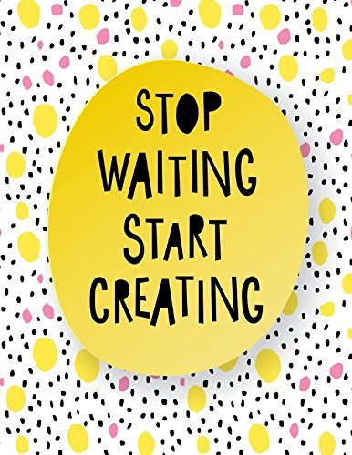 Download Stop Waiting Start Creating: Blank Page Notebook Large PDF
