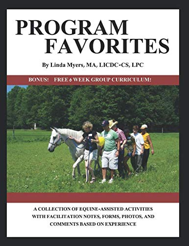 (PROGRAM FAVORITES: A COLLECTION OF EQUINE-ASSISTED ACTIVITIES WITH FACILITATOR NOTES, FORMS, PHOTOS & COMMENTS BASED ON EXPERIENCE )