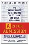 img - for M. A. Hern ndez's A Is for Admission Rev Upd edition(A Is for Admission: The Insider's Guide to Getting into the Ivy League and Other Top Colleges [Paperback])(2009) book / textbook / text book