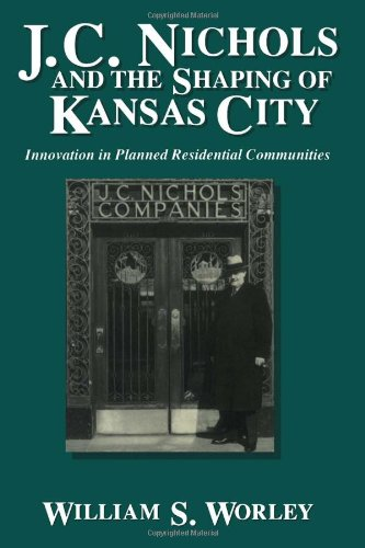 J. C. Nichols and the Shaping of Kansas City: Innovation in Planned Residential - Shopping City Missouri Kansas