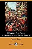 Memoires Pour Servir a L'Histoire de Mon Temps, Tome V, Francois Guizot, 1409952673