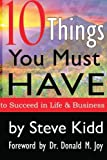 10 Things You HAVE to Have to Succeed in Life and Business, Steve Kidd - Pastor Sales Manager and Life Coach, 1490402012