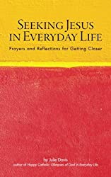 Seeking Jesus in Everyday Life: Prayers and Reflections for Getting Closer