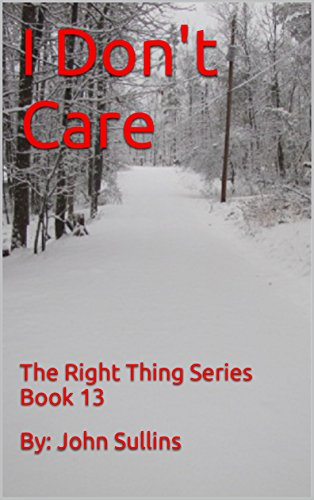I Don't Care: The Right Thing Series Book 13 by [Sullins, By: John]