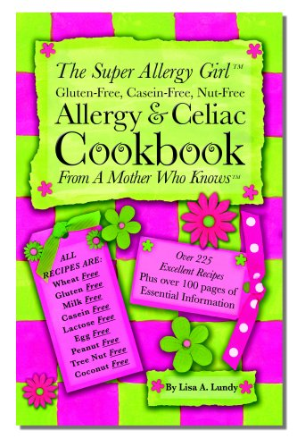 The Super Allergy Girl Cookbook; Gluten-free Casein-free Nut-free. by Self Published