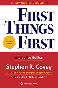 First Things First by [Covey, Stephen R., Merrill, A. Roger, Merrill, Rebecca R.]