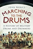 Image of Marching to the Drums: A History of Military Drums and Drummers