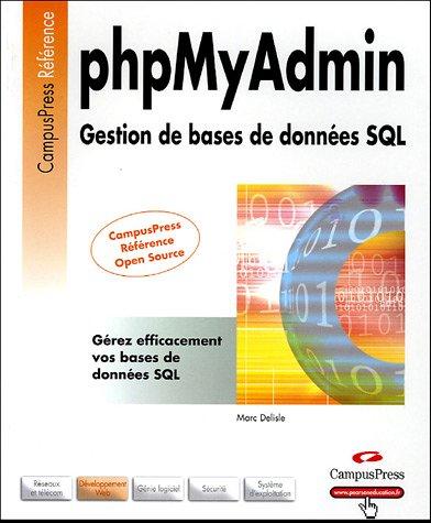 phpMyAdmin: Gestion de bases de données SQL Broché – 14 avril 2005 Marc Delisle CampusPress 2744019550 Informatique