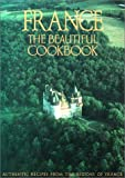 France: The Beautiful Cookbook- Authentic Recipes from the Regions of France