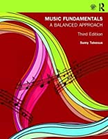 Music Fundamentals: A Balanced Approach, 3rd Edition Front Cover