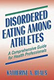 Disordered Eating Among Athletes : A Comprehensive Guide for Health Professionals