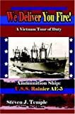 img - for We Deliver You Fire!: A Vietnam Combat Tour - Ammunition Ship U.S.S. Rainier AE-5 book / textbook / text book