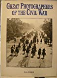 Great Photographers of the Civil War, Eva Weber, 1555219543