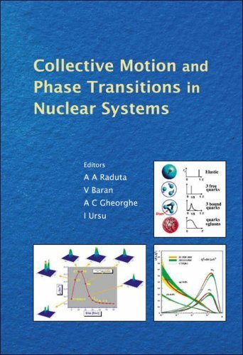Read Online Collective Motion and Phase Transitions in Nuclear Systems: Proceedings of the Predeal International Summer School in Nuclear Physics (2007-04-09) PDF