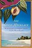 img - for The Spice Necklace: My Adventures in Caribbean Cooking, Eating, and Island Life Reprint edition by Vanderhoof, Ann (2011) Paperback book / textbook / text book