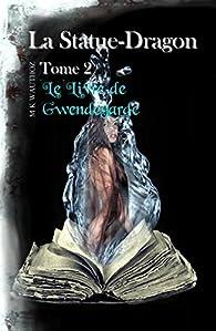 La Statue-Dragon - Le Livre de Gwendegarde par M. K. Wauthoz