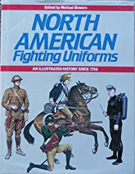 North American Fighting Uniforms: Illustrated History Since 1756