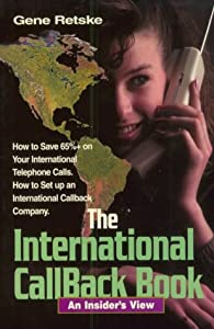 International Callback Book: An Insider's View, How to Save 65% on Your International Telephone Calls, How to Set Up an International Callback Company Gene Retske