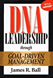DNA Leadership Through Goal-Driven Management 9781887570008