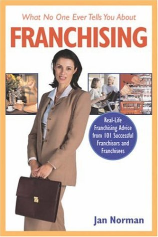 What No One Ever Tells You About Franchising: Real-Life Franchising Advice from 101 Successful Franchisors and Franchisees ebook