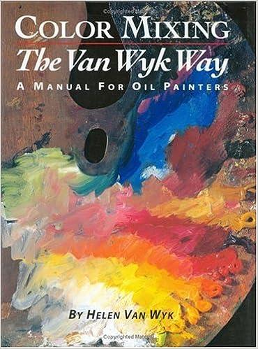 Color Mixing the Van Wyk Way: A Manual for Oil Painters: Helen Van ...