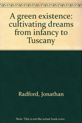 A green existence: cultivating dreams from infancy to Tuscany