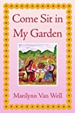Come Sit in My Garden, Marilynn Van Well, 1441506918