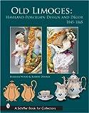 Old Limoges: Haviland Porcelain Design and Decor 1845-1865 (Schiffer Book for Collectors)