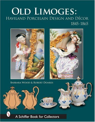 Old Limoges: Haviland Porcelain Design and Decor 1845-1865 (Schiffer Book for Collectors)