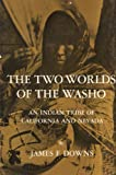 The Two Worlds of the Washo : An Indian Tribe of California and Nevada, Downs, James F., 003056610X