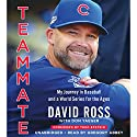 Teammate: My Journey in Baseball and a World Series for the Ages Audiobook by David Ross, Don Yaeger, Theo Epstein - foreword Narrated by Gregory Abbey