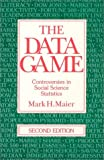 The Data Game : Controversies in Social Science Statistics, Maier, Mark H., 0873327683