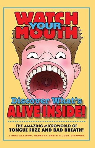 Watch Your Mouth: Discover what's alive inside!