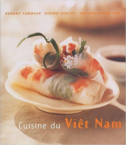 Cuisine du Vietnam : Des recettes rapides, simples et délicieuses à préparer chez soi