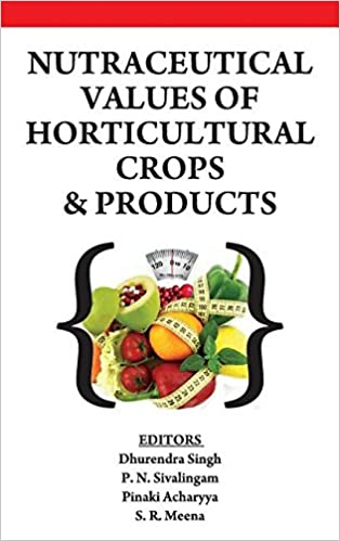 Nutraceutical Values Of Horticultural Crops And Products por Dhurendra Singh epub