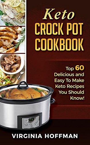 Keto: Crock Pot Cookbook: Top 60 Delicious and Easy To make Keto Recipes You Should Know!: (keto cookbook, keto diet, ketogenic cookbook, keto instant pot recipes)