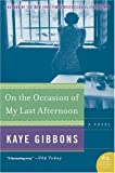 On the Occasion of My Last Afternoon, Kaye Gibbons, 0060797142