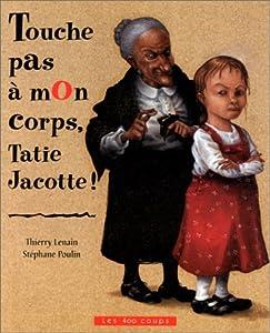 """Afficher """"Touche pas à mon corps, tatie Jacotte !"""""""