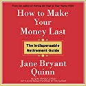 How to Make Your Money Last: The Indispensable Retirement Guide Audiobook by Jane Bryant Quinn Narrated by Amanda Carlin