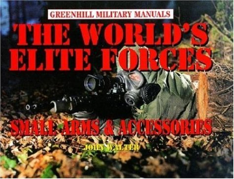 The World's Elite Forces: Small Arms and Accessories (Greenhill Military Manuals) (Special Forces Small Unit Tactics compare prices)