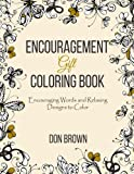 Encouragement Gift Coloring Book: Encouraging Words and Designs to Color: Men, Women and Friends
