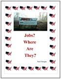 Jobs Where Are They?, Neal Morgan, 0615554636